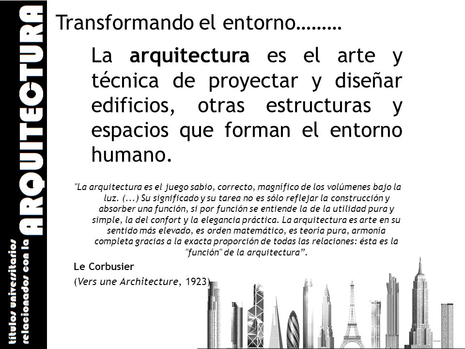 La arquitectura es el arte y técnica de proyectar y diseñar edificios, otras estructuras y espacios que forman el entorno humano.