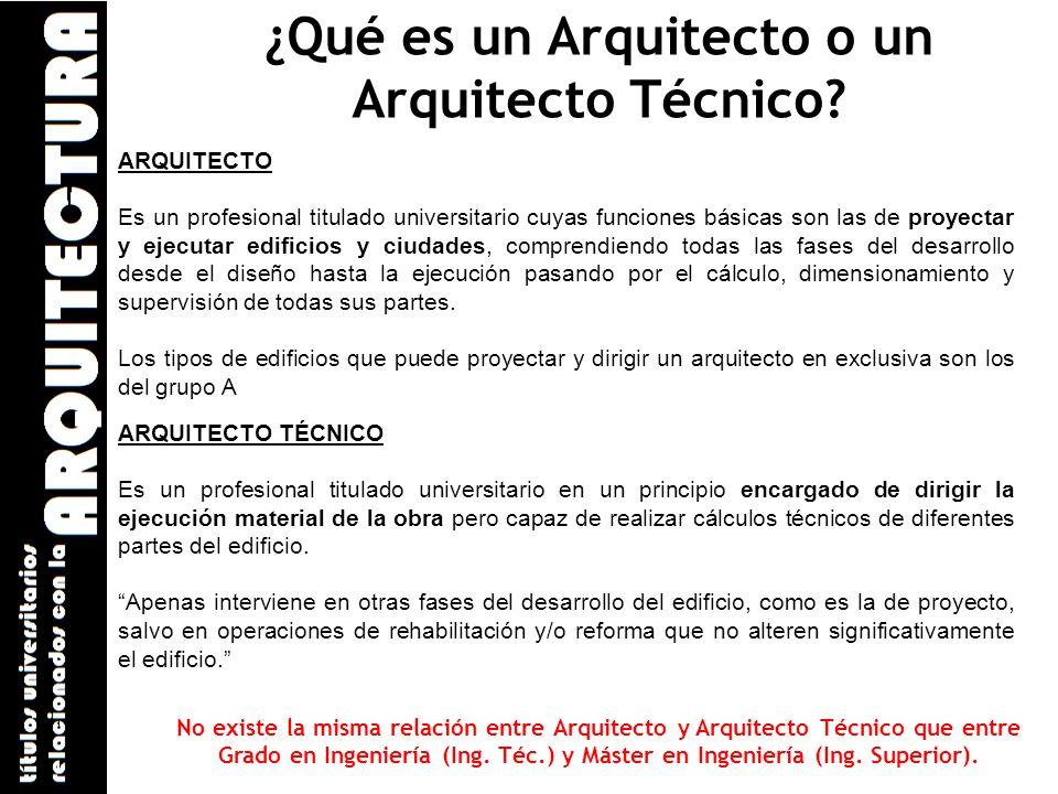 ¿Qué es un Arquitecto o un Arquitecto Técnico? ARQUITECTO Es un profesional titulado universitario cuyas funciones básicas son las de proyectar y ejec