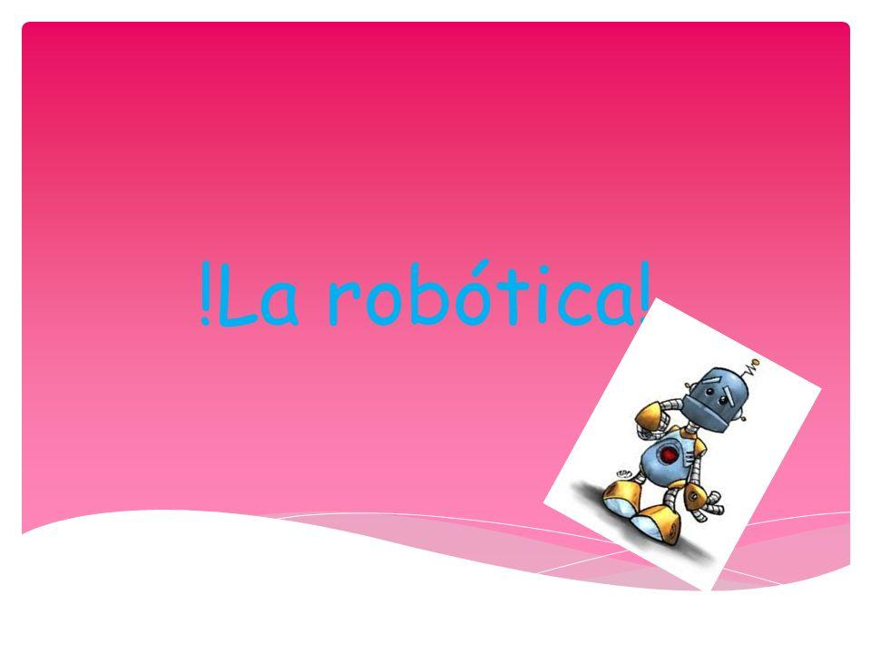 !La robótica!.