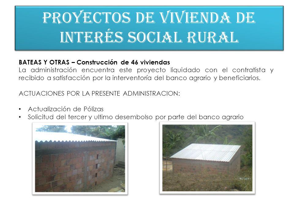 Proyectos de vivienda de interés social rural BATEAS Y OTRAS – Construcción de 46 viviendas La administración encuentra este proyecto liquidado con el