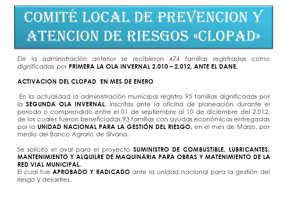 COMITÉ LOCAL DE PREVENCION Y ATENCION DE RIESGOS «CLOPAD» De la administración anterior se recibieron 474 familias registradas como dignificadas por P