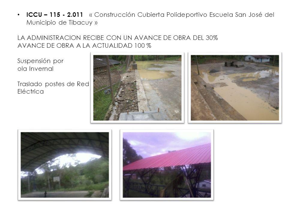 ICCU – 115 - 2.011 « Construcción Cubierta Polideportivo Escuela San José del Municipio de Tibacuy » LA ADMINISTRACION RECIBE CON UN AVANCE DE OBRA DE