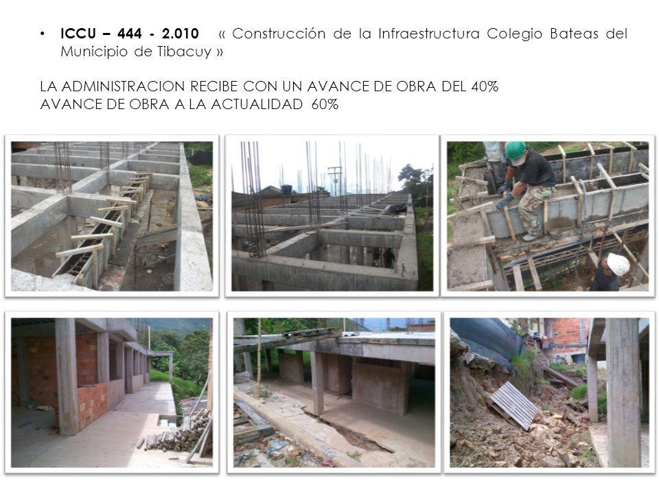 ICCU – 444 - 2.010 « Construcción de la Infraestructura Colegio Bateas del Municipio de Tibacuy » LA ADMINISTRACION RECIBE CON UN AVANCE DE OBRA DEL 4
