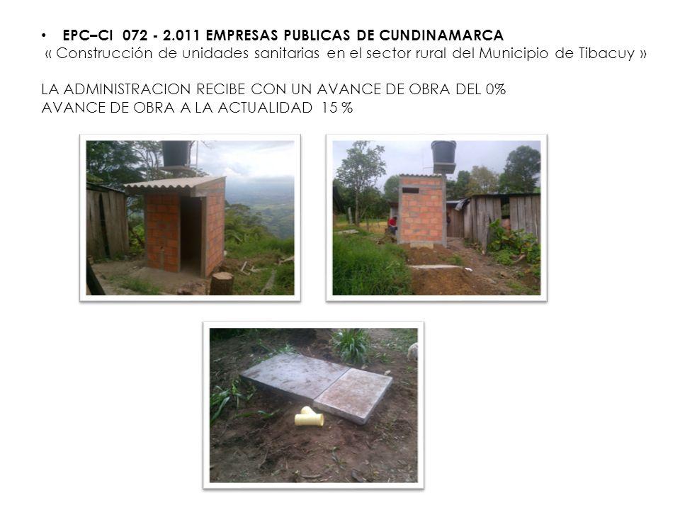 EPC–CI 072 - 2.011 EMPRESAS PUBLICAS DE CUNDINAMARCA « Construcción de unidades sanitarias en el sector rural del Municipio de Tibacuy » LA ADMINISTRA