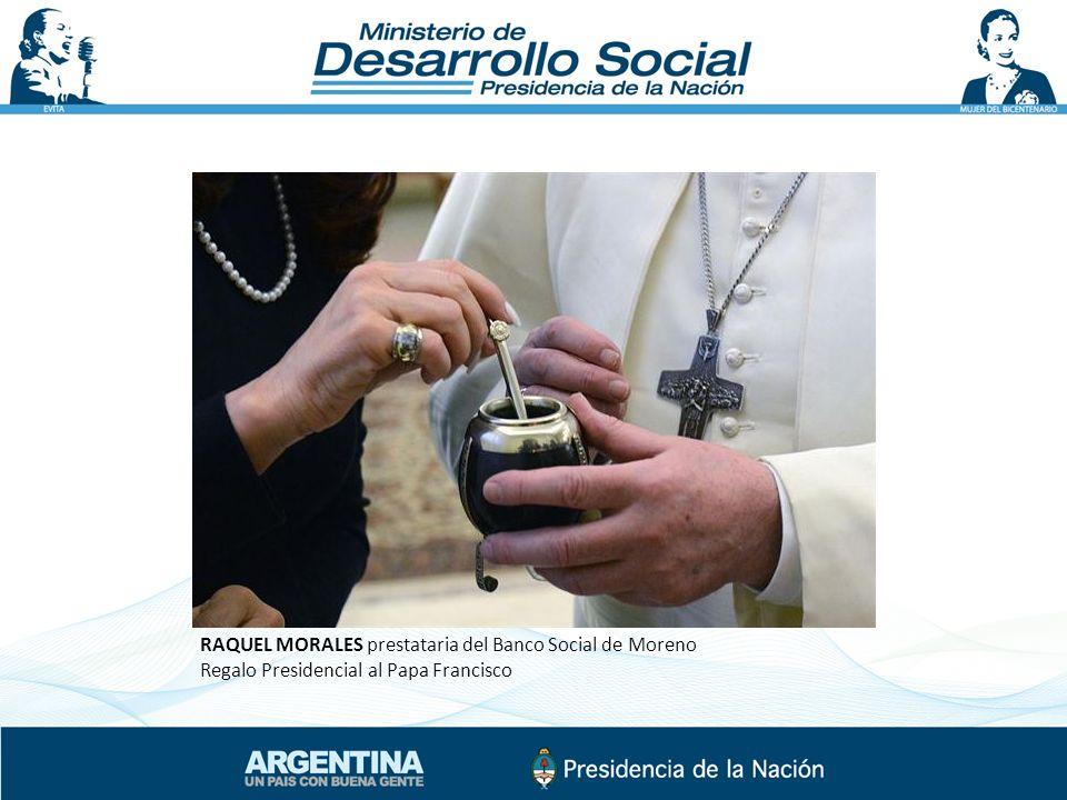 RAQUEL MORALES prestataria del Banco Social de Moreno Regalo Presidencial al Papa Francisco