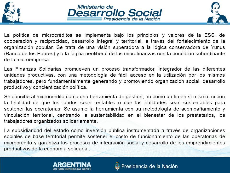 La política de microcréditos se implementa bajo los principios y valores de la ESS, de cooperación y reciprocidad, desarrollo integral y territorial,