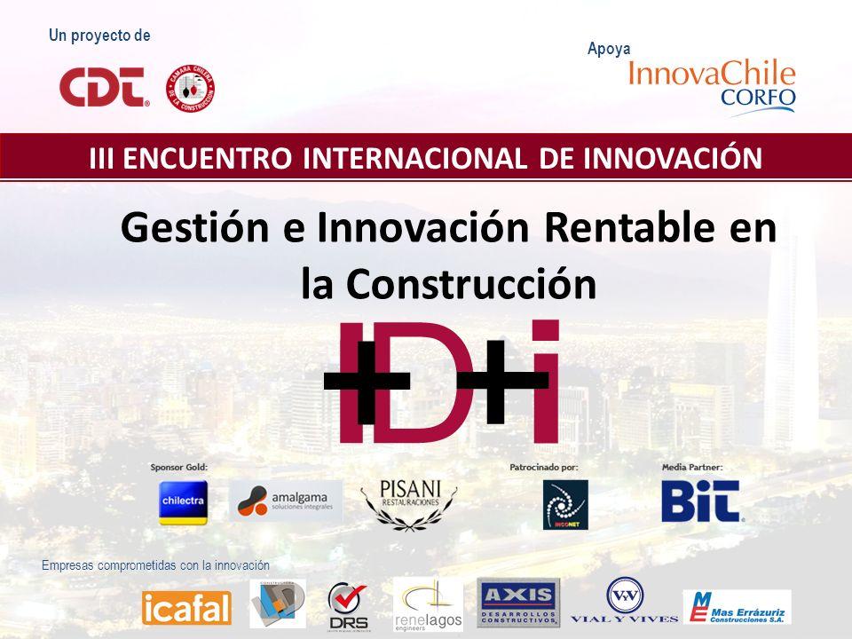 Un proyecto de III ENCUENTRO INTERNACIONAL DE INNOVACIÓN Apoya Empresas comprometidas con la innovación Gestión e Innovación Rentable en la Construcci
