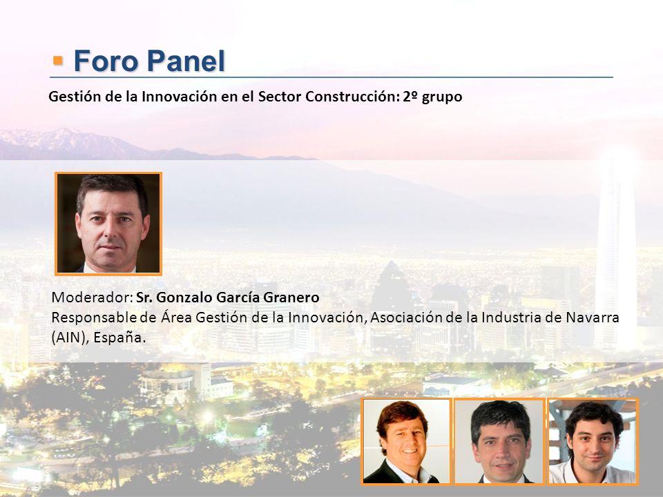 Foro Panel Foro Panel Moderador: Sr. Gonzalo García Granero Responsable de Área Gestión de la Innovación, Asociación de la Industria de Navarra (AIN),