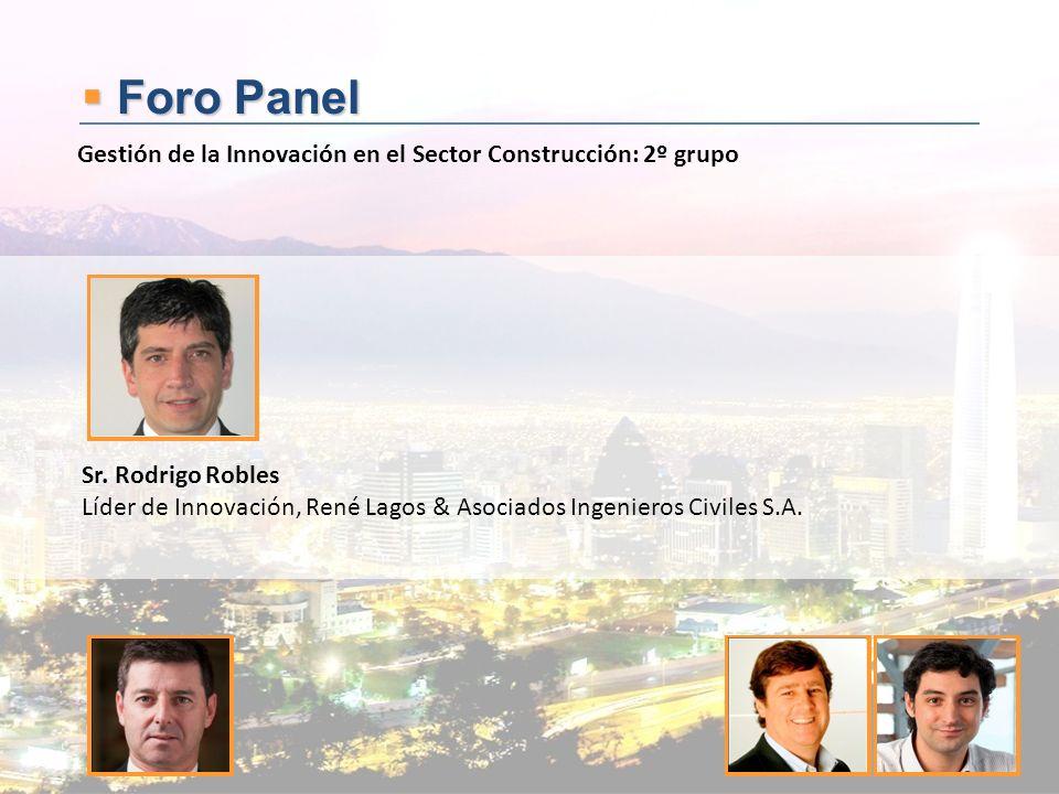 Foro Panel Foro Panel Sr. Rodrigo Robles Líder de Innovación, René Lagos & Asociados Ingenieros Civiles S.A. Gestión de la Innovación en el Sector Con
