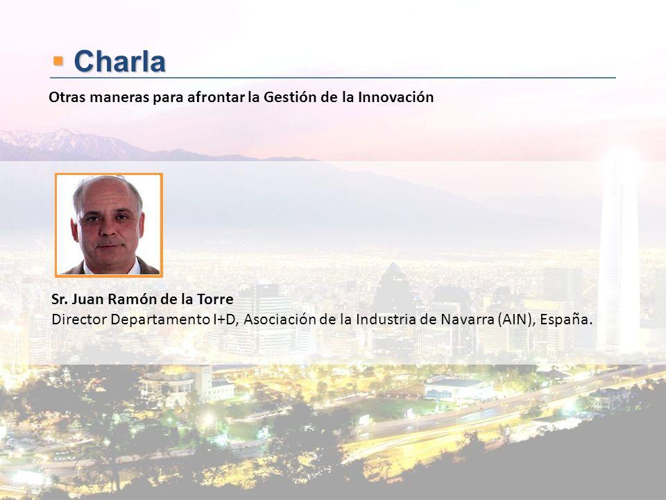 Charla Charla Sr. Juan Ramón de la Torre Director Departamento I+D, Asociación de la Industria de Navarra (AIN), España. Otras maneras para afrontar l