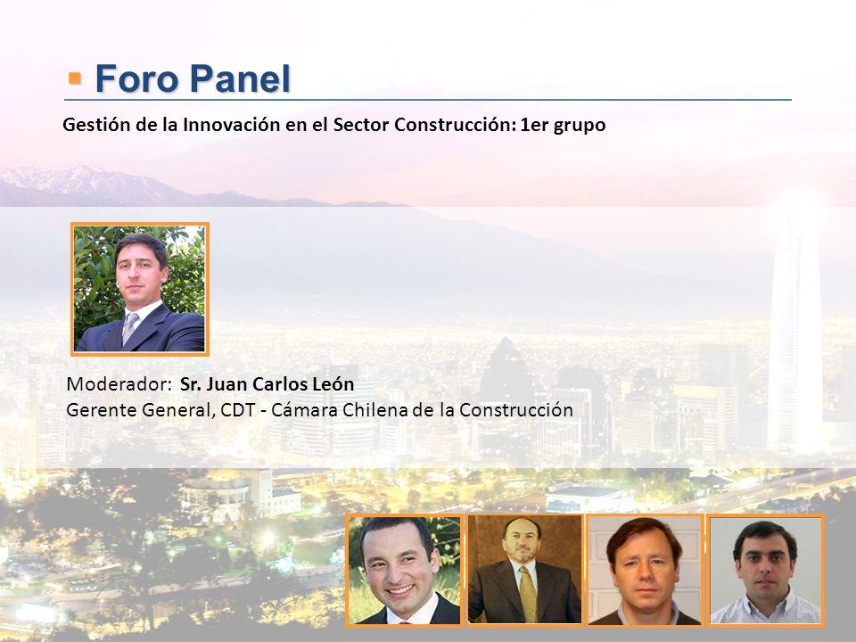 Foro Panel Foro Panel Moderador: Sr. Juan Carlos León Gerente General, CDT - Cámara Chilena de la Construcción Gestión de la Innovación en el Sector C