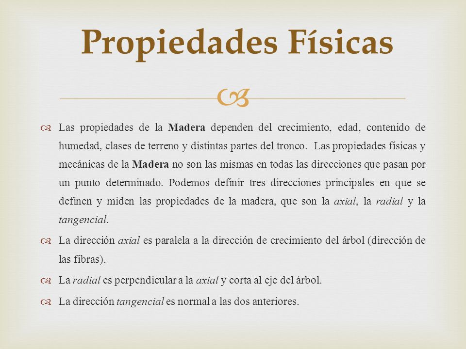 Las propiedades de la Madera dependen del crecimiento, edad, contenido de humedad, clases de terreno y distintas partes del tronco.