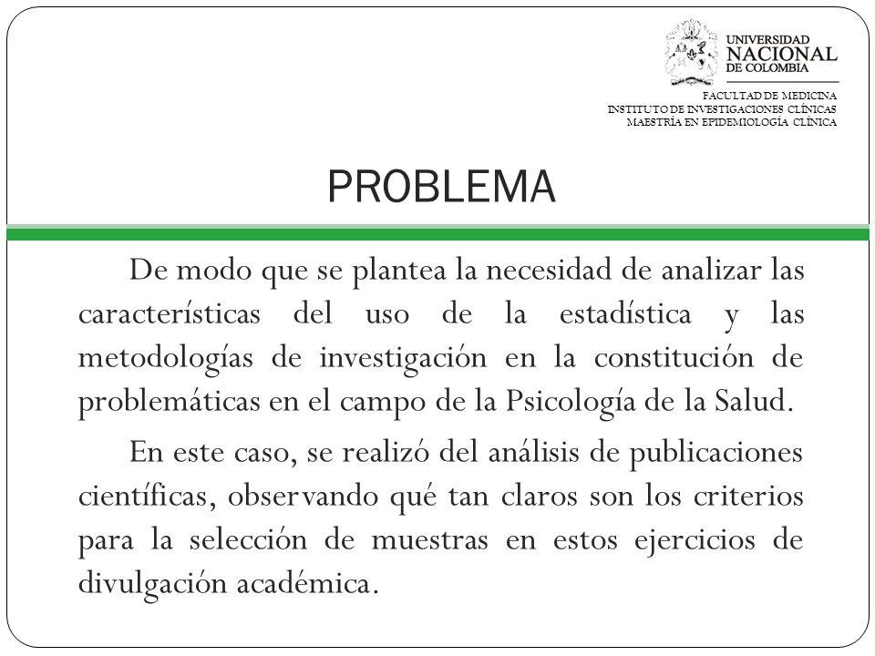 PROBLEMA De modo que se plantea la necesidad de analizar las características del uso de la estadística y las metodologías de investigación en la constitución de problemáticas en el campo de la Psicología de la Salud.