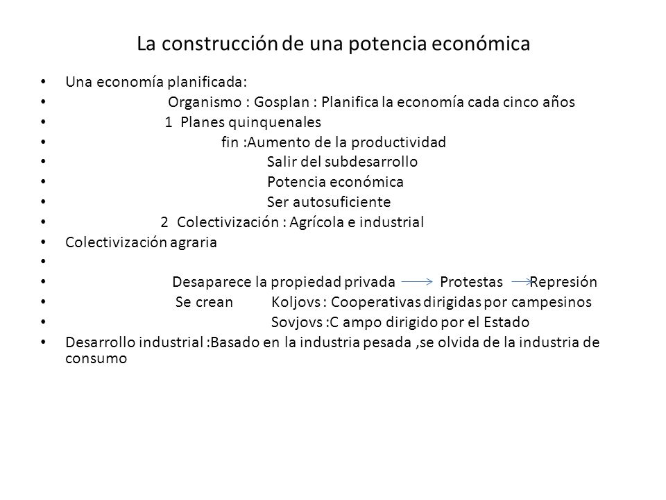 La construcción de una potencia económica Una economía planificada: Organismo : Gosplan : Planifica la economía cada cinco años 1 Planes quinquenales
