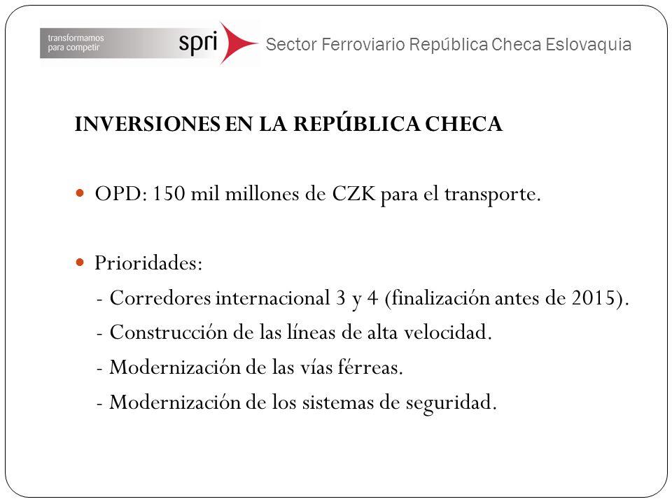 Sector Ferroviario República Checa Eslovaquia INVERSIONES EN LA REPÚBLICA CHECA OPD: 150 mil millones de CZK para el transporte. Prioridades: - Corred