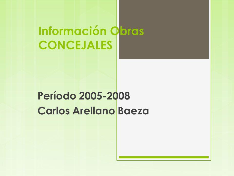 Información Obras CONCEJALES Período 2005-2008 Carlos Arellano Baeza