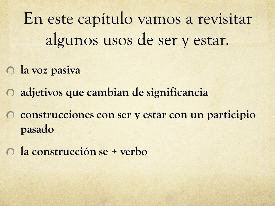 Gramática de la unidad 13 Español 4 Honores A.La voz pasiva B.Las construcciones con ser y estar + el participio pasado C.La construcción se + verbo