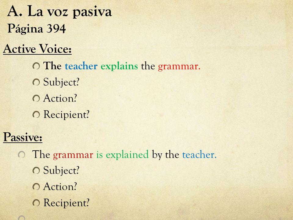 A.La voz pasiva Página 394 Active Voice: The teacher explains the grammar.