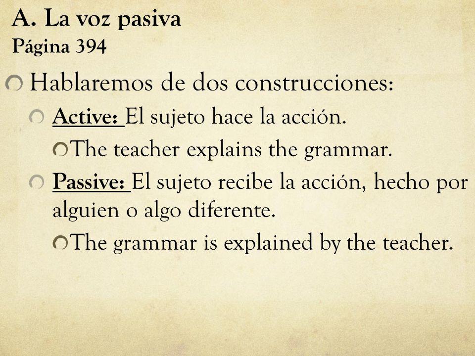 A.La voz pasiva Página 394 Hablaremos de dos construcciones: Active: El sujeto hace la acción.