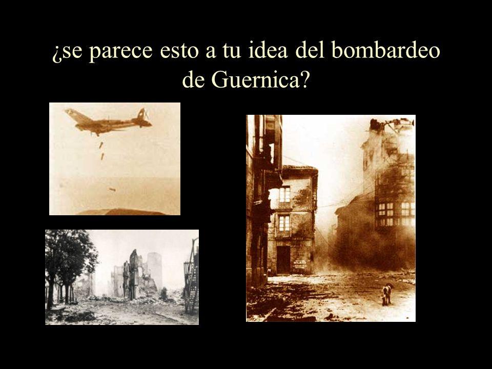 ¿se parece esto a tu idea del bombardeo de Guernica?