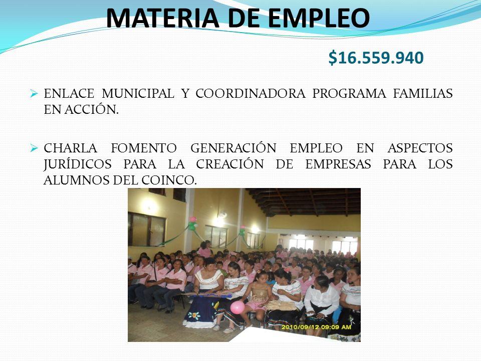 MATERIA DE EMPLEO $16.559.940 ENLACE MUNICIPAL Y COORDINADORA PROGRAMA FAMILIAS EN ACCIÓN.