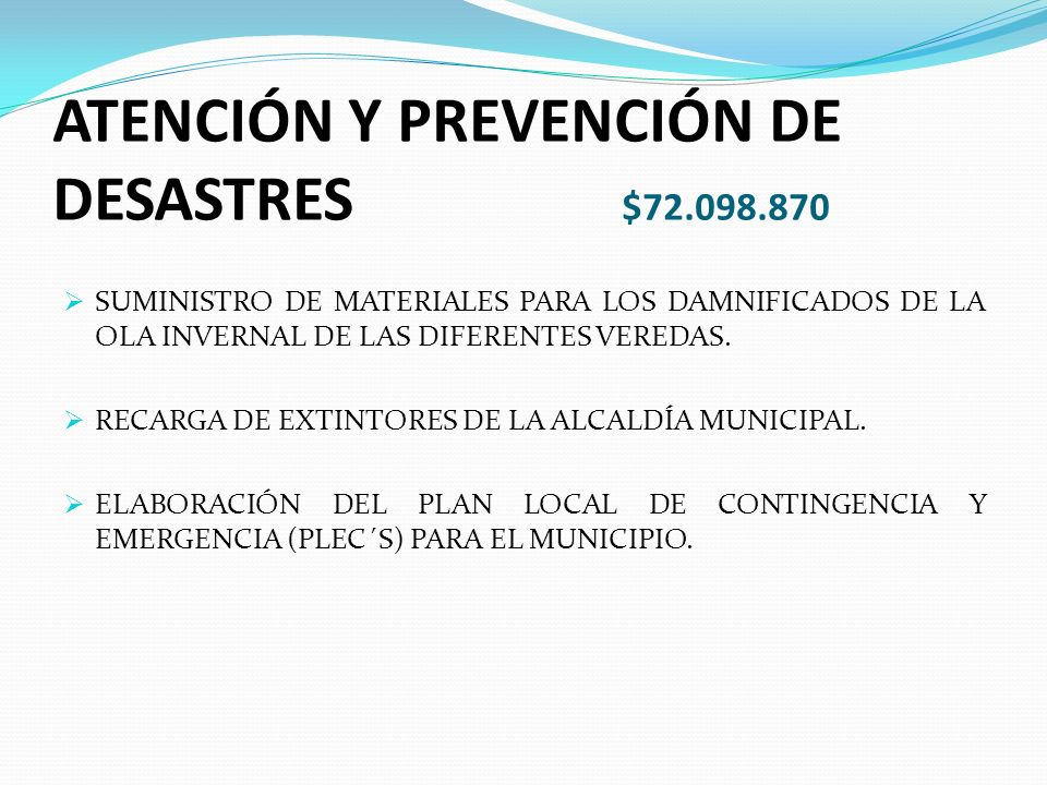 ATENCIÓN Y PREVENCIÓN DE DESASTRES $72.098.870 SUMINISTRO DE MATERIALES PARA LOS DAMNIFICADOS DE LA OLA INVERNAL DE LAS DIFERENTES VEREDAS.