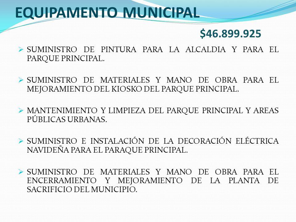 EQUIPAMENTO MUNICIPAL $46.899.925 SUMINISTRO DE PINTURA PARA LA ALCALDIA Y PARA EL PARQUE PRINCIPAL.