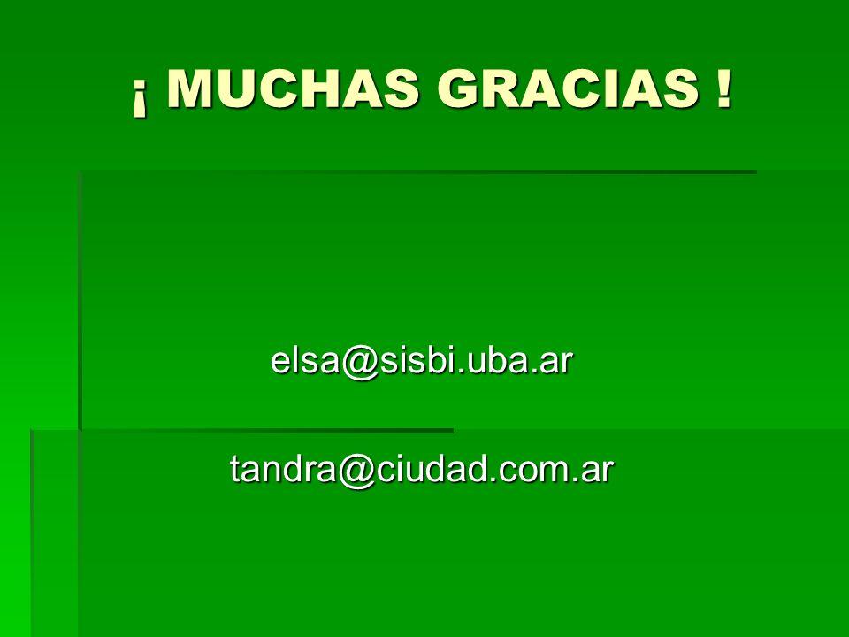 ¡ MUCHAS GRACIAS ! elsa@sisbi.uba.artandra@ciudad.com.ar