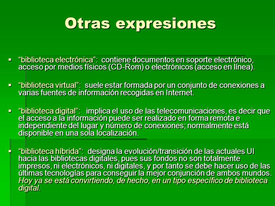 Otras expresiones biblioteca electrónica: contiene documentos en soporte electrónico, acceso por medios físicos (CD-Rom) o electrónicos (acceso en línea).