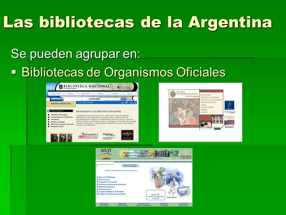 Las bibliotecas de la Argentina Se pueden agrupar en: Bibliotecas de Organismos Oficiales Bibliotecas de Organismos Oficiales