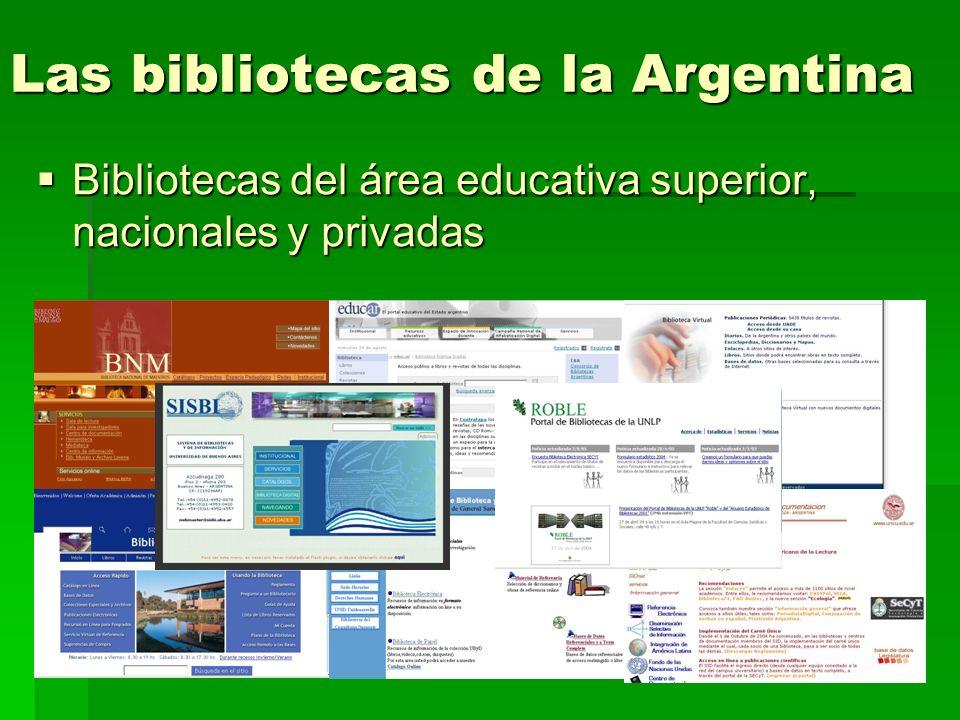 Las bibliotecas de la Argentina Bibliotecas del área educativa superior, nacionales y privadas Bibliotecas del área educativa superior, nacionales y p