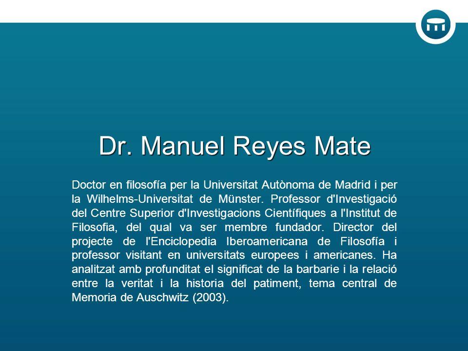 Dr. Manuel Reyes Mate Doctor en filosofía per la Universitat Autònoma de Madrid i per la Wilhelms-Universitat de Münster. Professor d'Investigació del