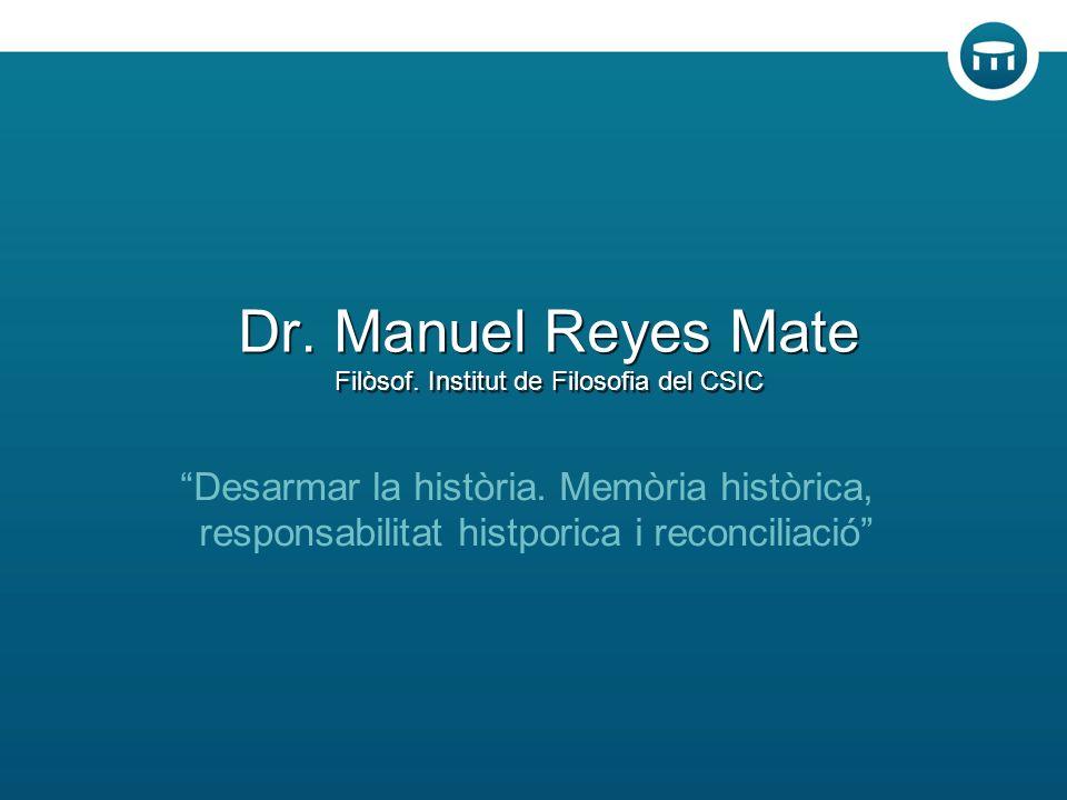 Dr. Manuel Reyes Mate Filòsof. Institut de Filosofia del CSIC Desarmar la història.