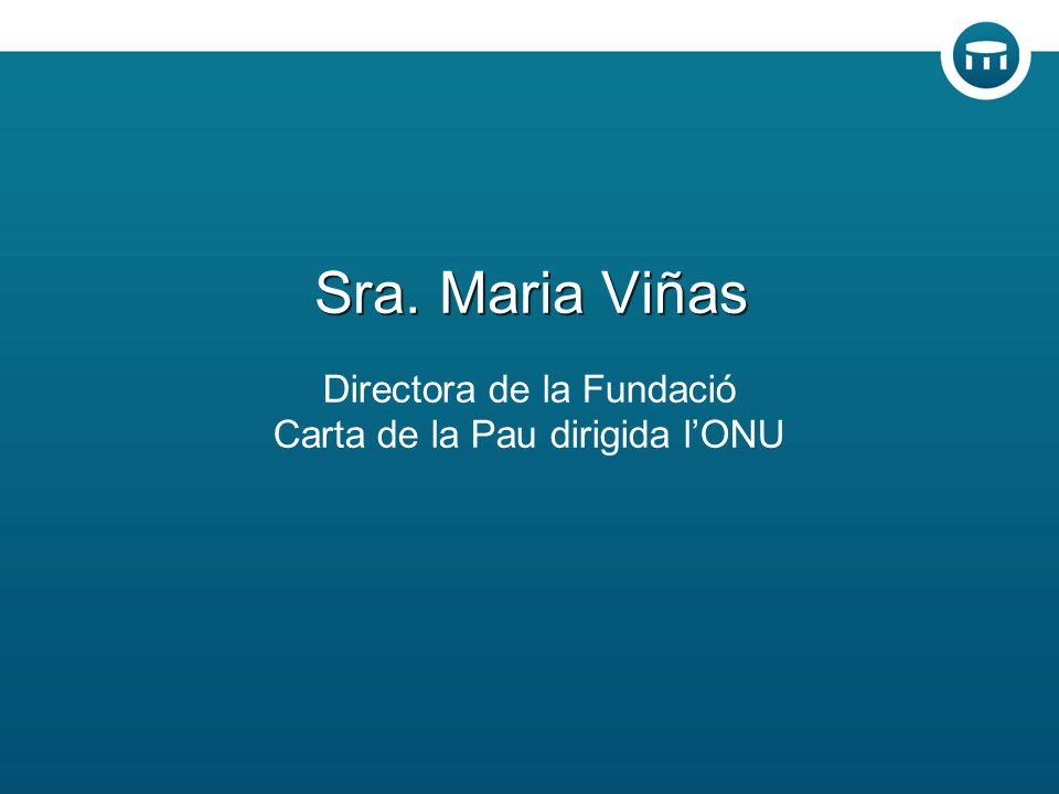 Sra. Maria Viñas Directora de la Fundació Carta de la Pau dirigida lONU