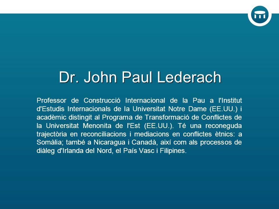 Dr. John Paul Lederach Professor de Construcció Internacional de la Pau a l'Institut d'Estudis Internacionals de la Universitat Notre Dame (EE.UU.) i