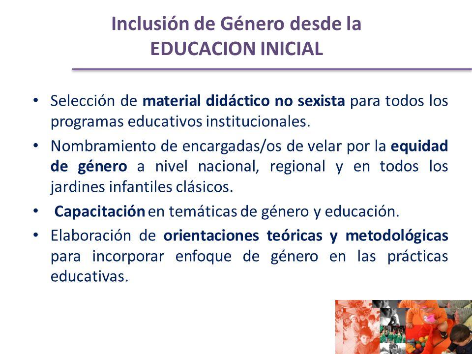 Inclusión de Género desde la EDUCACION INICIAL Selección de material didáctico no sexista para todos los programas educativos institucionales.