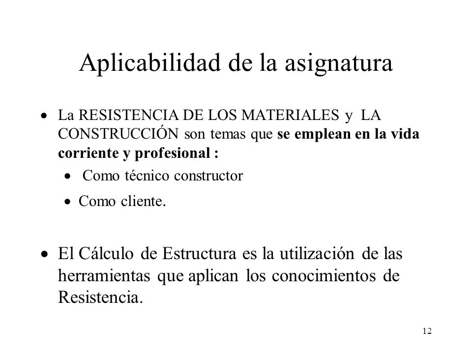 12 Aplicabilidad de la asignatura La RESISTENCIA DE LOS MATERIALES y LA CONSTRUCCIÓN son temas que se emplean en la vida corriente y profesional : Com
