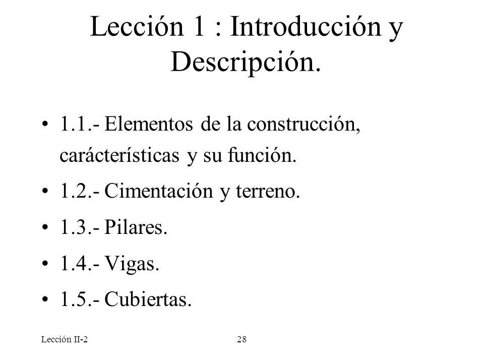 Lección II-228 Lección 1 : Introducción y Descripción. 1.1.- Elementos de la construcción, carácterísticas y su función. 1.2.- Cimentación y terreno.