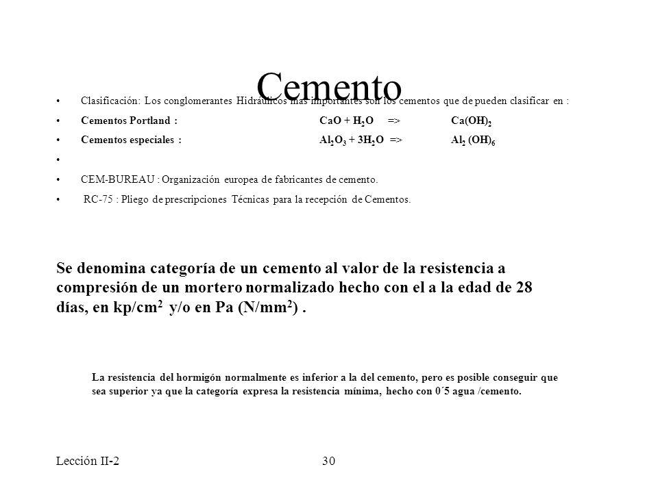 Lección II-230 Cemento Clasificación: Los conglomerantes Hidráulicos mas importantes son los cementos que de pueden clasificar en : Cementos Portland