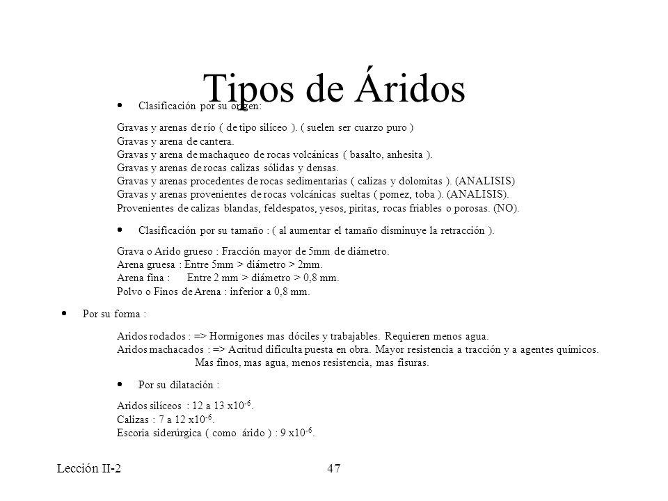 Lección II-247 Tipos de Áridos Clasificación por su origen: Gravas y arenas de río ( de tipo silíceo ). ( suelen ser cuarzo puro ) Gravas y arena de c