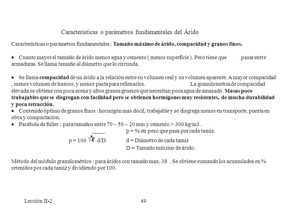 Lección II-249 Características o parámetros fundamentales : Tamaño máximo de árido, compacidad y granos finos. Cuanto mayor el tamaño de árido menos a