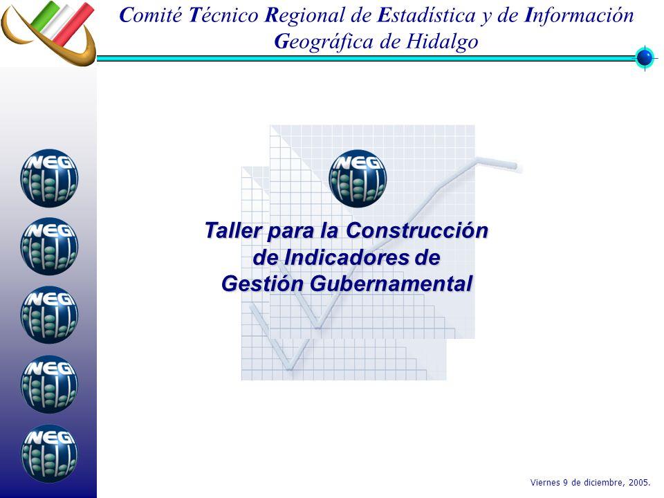Taller para la Construcción de Indicadores de Gestión Gubernamental Viernes 9 de diciembre, 2005. Comité Técnico Regional de Estadística y de Informac
