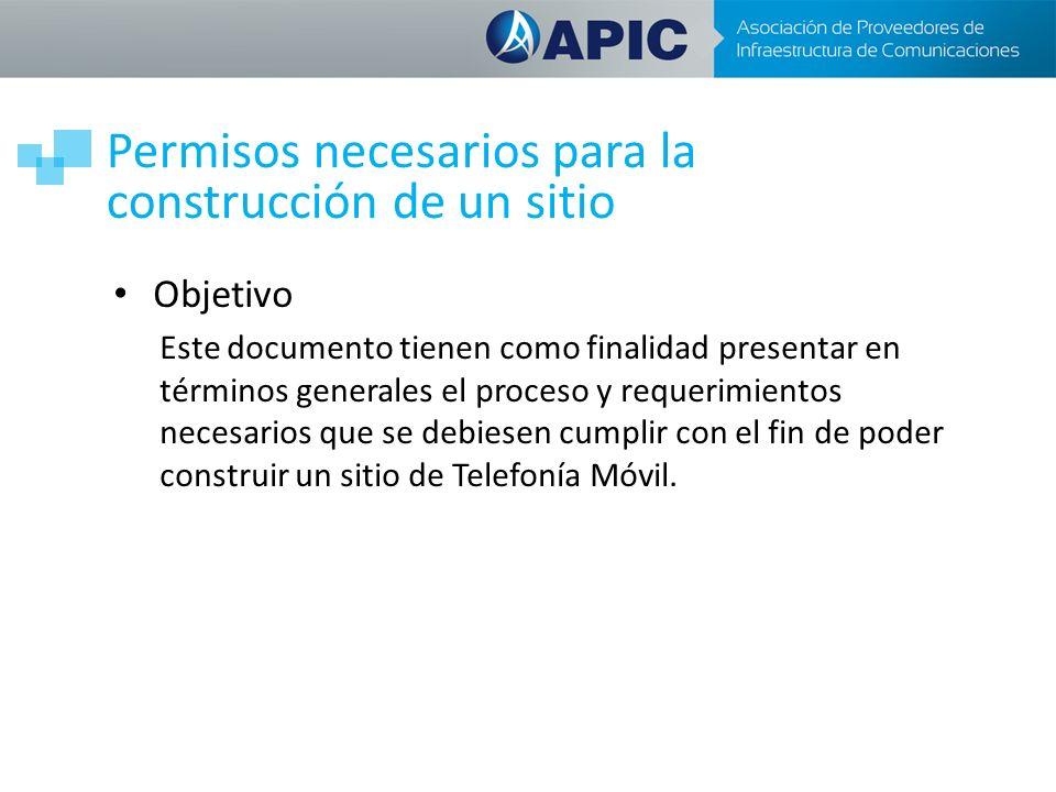 Permisos necesarios para la construcción de un sitio Objetivo Este documento tienen como finalidad presentar en términos generales el proceso y requer