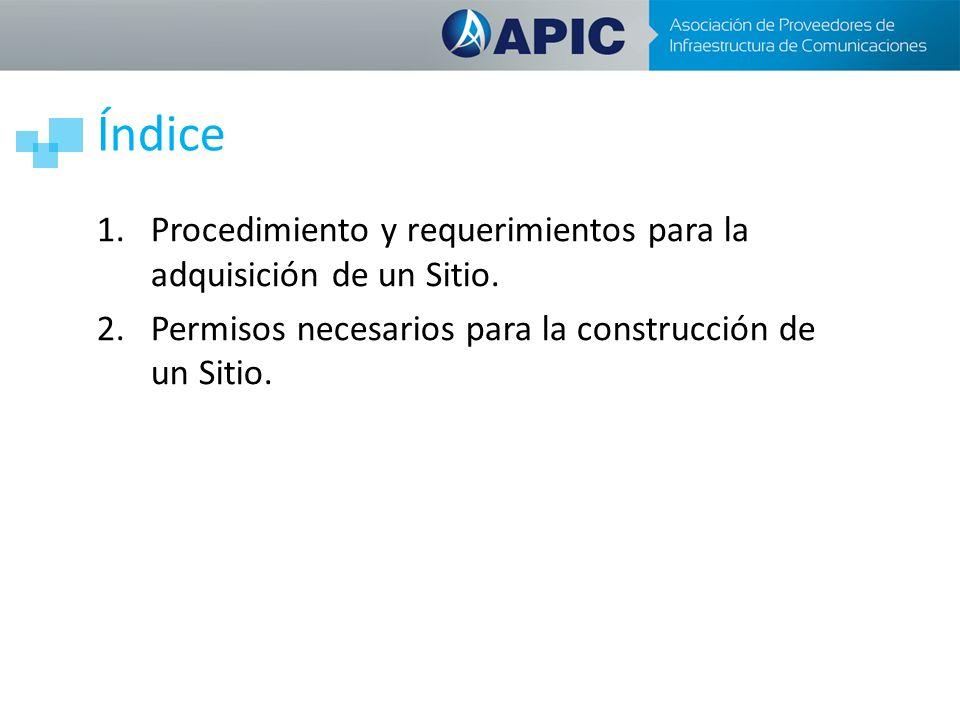 Índice 1.Procedimiento y requerimientos para la adquisición de un Sitio. 2.Permisos necesarios para la construcción de un Sitio.