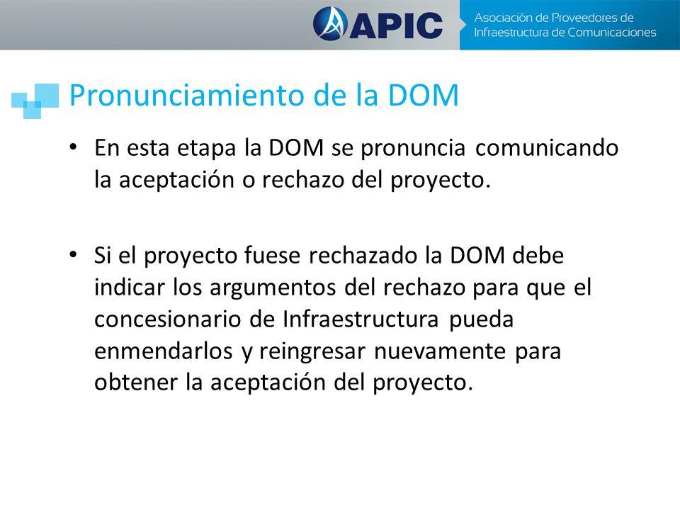 Pronunciamiento de la DOM En esta etapa la DOM se pronuncia comunicando la aceptación o rechazo del proyecto. Si el proyecto fuese rechazado la DOM de