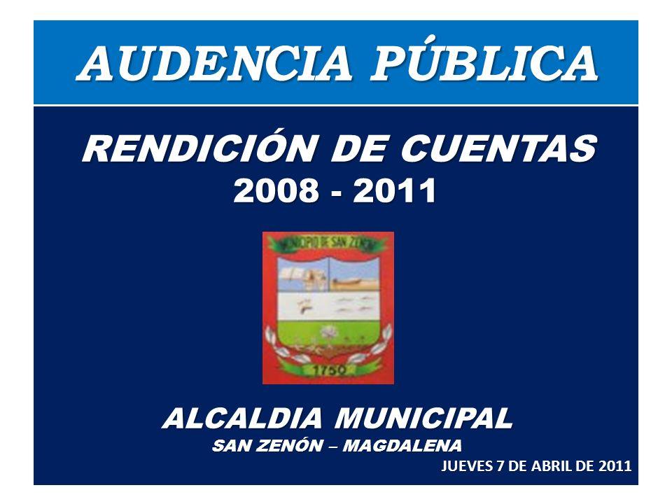 AUDENCIA PÚBLICA RENDICIÓN DE CUENTAS 2008 - 2011 ALCALDIA MUNICIPAL SAN ZENÓN – MAGDALENA JUEVES 7 DE ABRIL DE 2011
