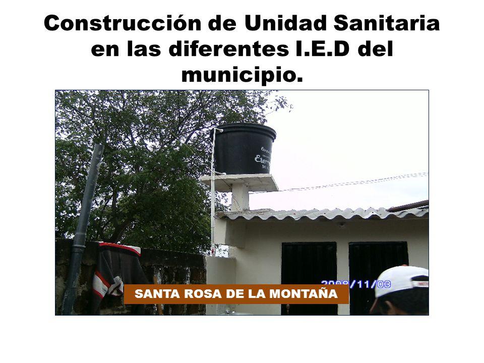 Construcción de Unidad Sanitaria en las diferentes I.E.D del municipio. SANTA ROSA DE LA MONTAÑA