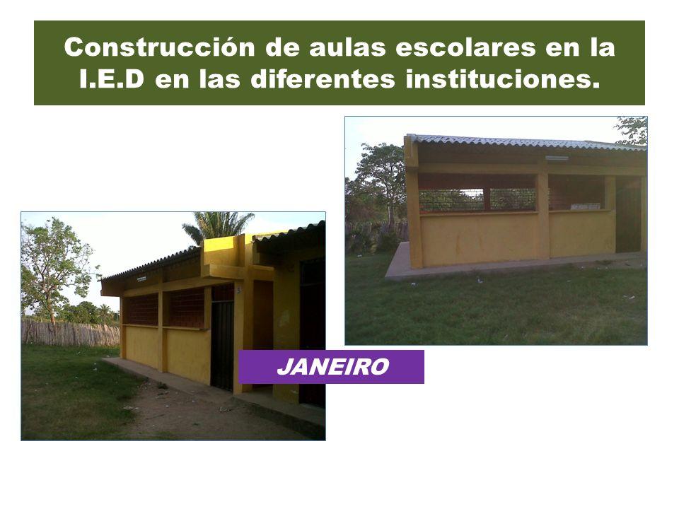 Construcción de aulas escolares en la I.E.D en las diferentes instituciones. JANEIRO
