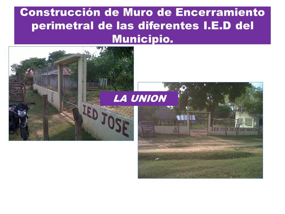 Construcción de Muro de Encerramiento perimetral de las diferentes I.E.D del Municipio. LA UNION