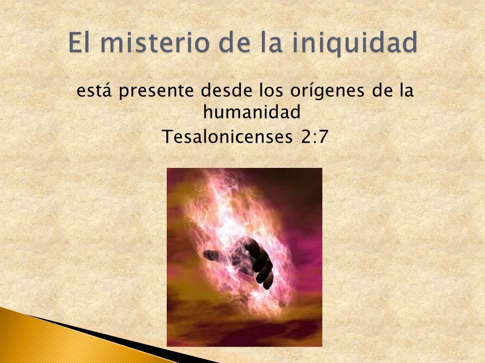 está presente desde los orígenes de la humanidad Tesalonicenses 2:7
